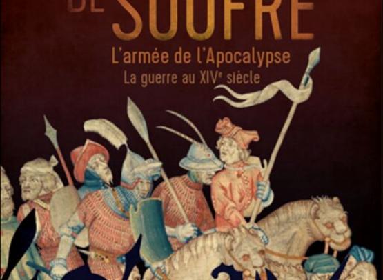 EXPOSITION EN LIGNE: DE FEU ET DE SOUFRE, L'ARMEE DE L'APOCALYPSE. LA GUERRE AU XIVEME SIECLE